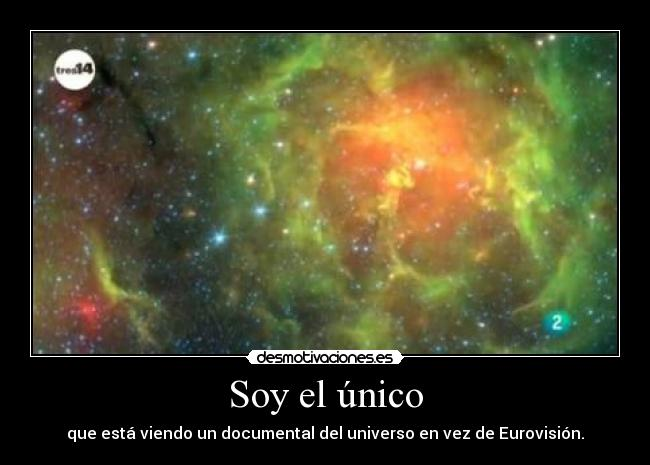 Soy el nico - que est viendo un documental del universo en vez de Eurovisin.
