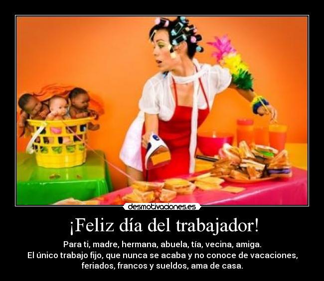 Feliz Dia Del Trabajador Desmotivaciones Te amo, feliz día de la madre. :: desmotivaciones es