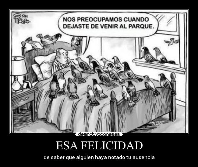 ESA FELICIDAD - de saber que alguien haya notado tu ausencia