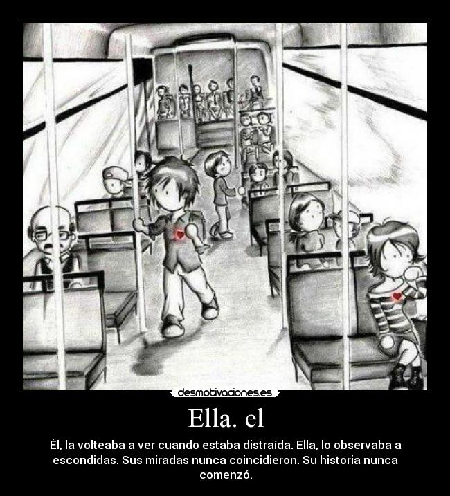Ella. el - l, la volteaba a ver cuando estaba distrada. Ella, lo observaba a