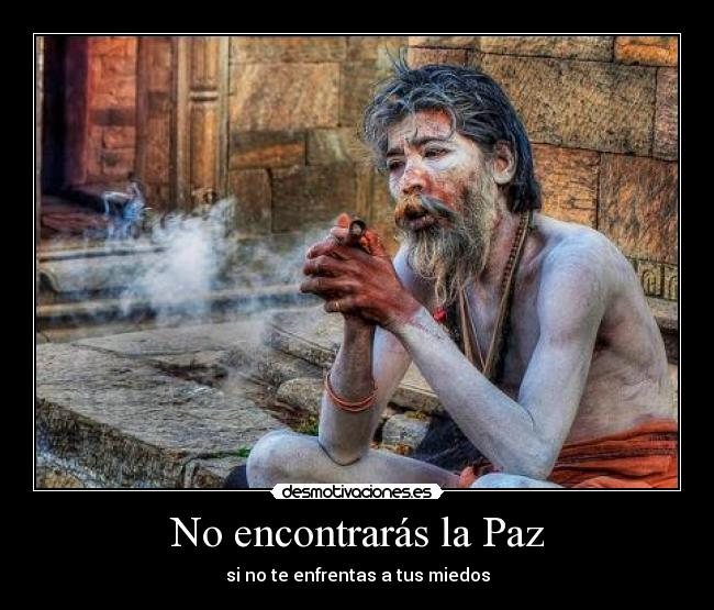 No encontrars la Paz - si no te enfrentas a tus miedos