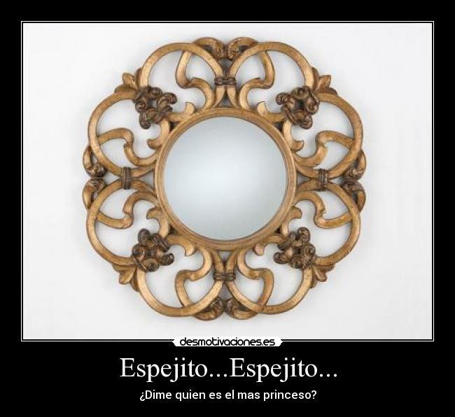 Espejito espejito desmotivaciones for Espejito espejito