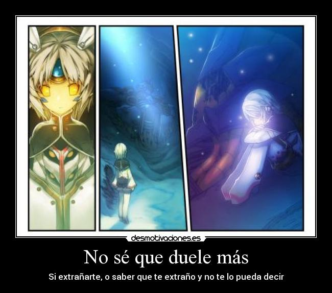 No s que duele ms - Si extraarte, o saber que te extrao y no te lo pueda decir