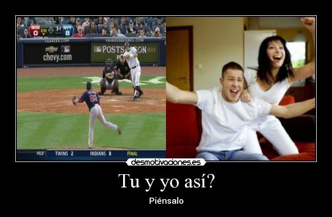 tu y yo Así Piénsalo♥