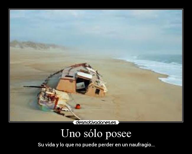 un hombre solo posee aquello que no puede perder en un naufragio