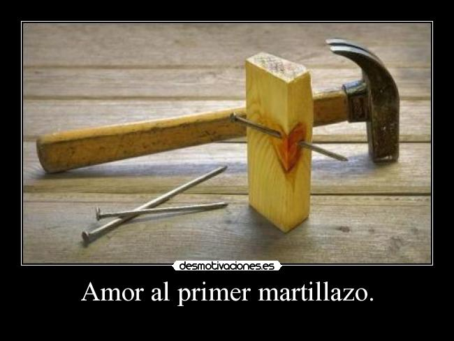 Amor al primer martillazo. - 