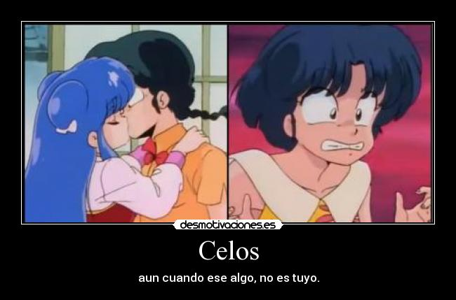 Celos - aun cuando ese algo, no es tuyo.