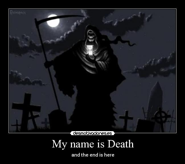 My name is Death - and the end is here