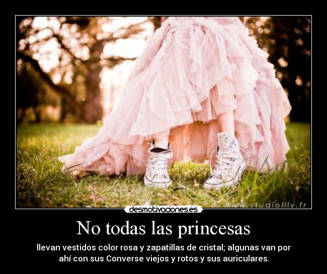 No todas las princesas - llevan vestidos color rosa y zapatillas de cristal; algunas van por