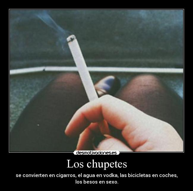 Los chupetes - se convierten en cigarros, el agua en vodka, las bicicletas