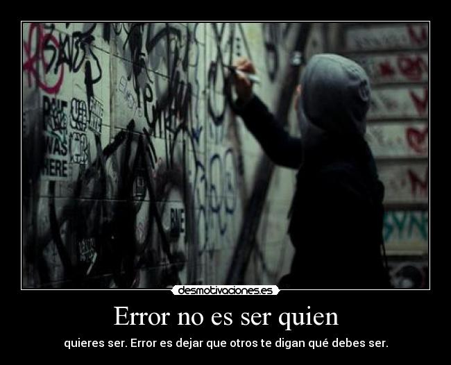 Error no es ser quien - quieres ser. Error es dejar que otros te digan qu debes ser.