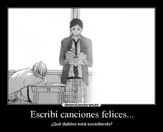 Escrib canciones felices... - Qu diablos est sucediendo?
