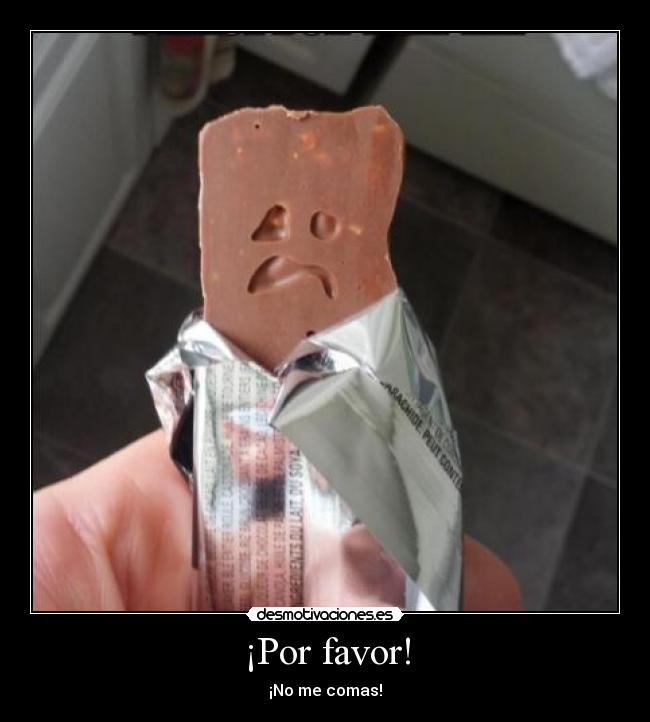 ¡Por favor! - ¡No me comas!