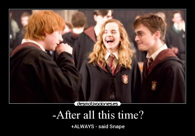 -After all this time? - +ALWAYS - said Snape