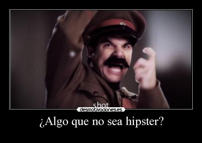 ¿Algo que no sea hipster? -