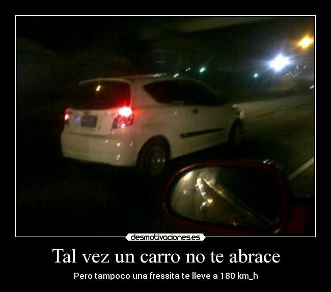 Tal Vez Un Carro No Te Abrace Desmotivaciones