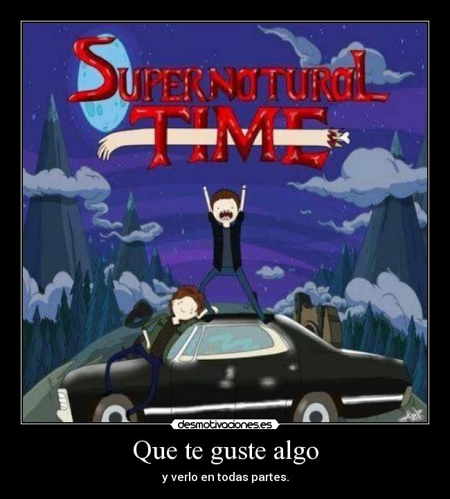 carteles supernatural time love them desmotivaciones
