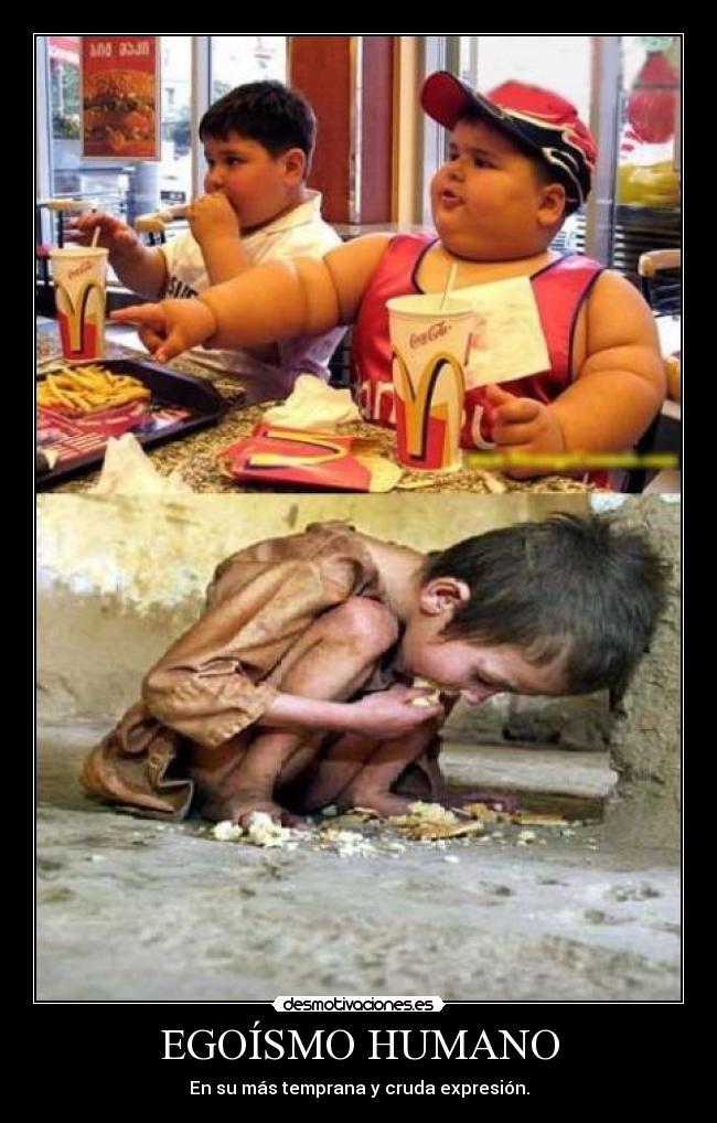 carteles egoismo humanidad sociedades capitalismo ninos hambre muerte desmotivaciones desmotivaciones
