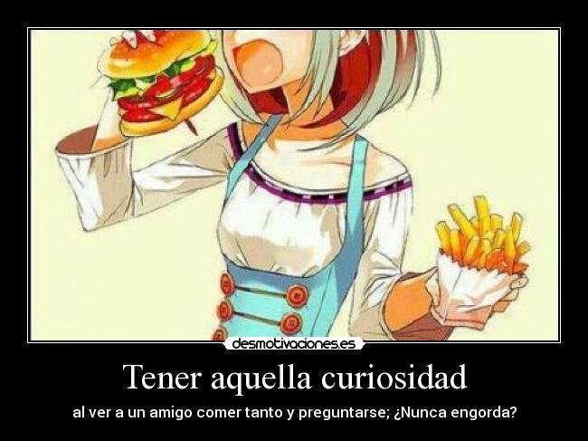carteles anime manga otaku cosplay mensaje comida amigo comer mucho hace bien para trasero lol desmotivaciones