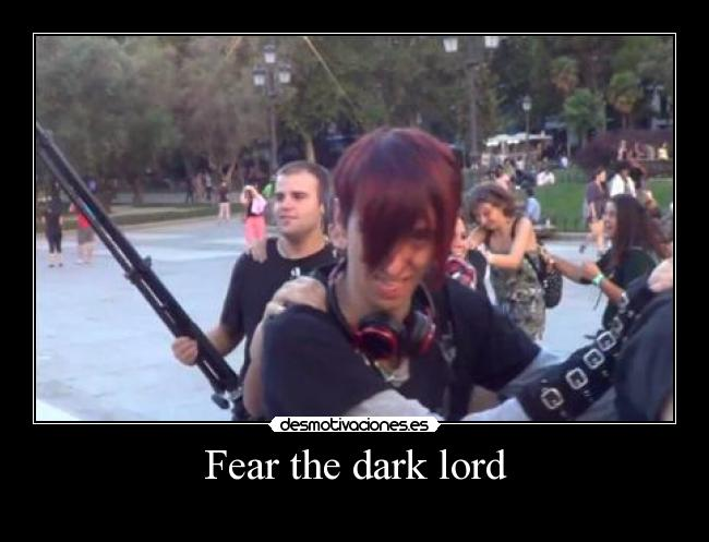 Fear the dark lord -
