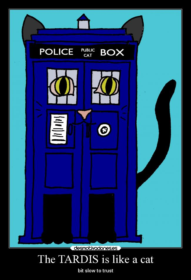 The TARDIS is like a cat - bit slow to trust