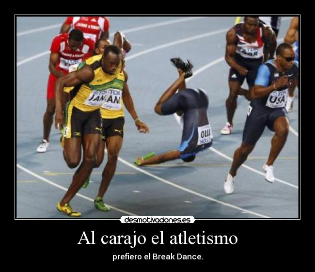 Al carajo el atletismo - prefiero el Break Dance.