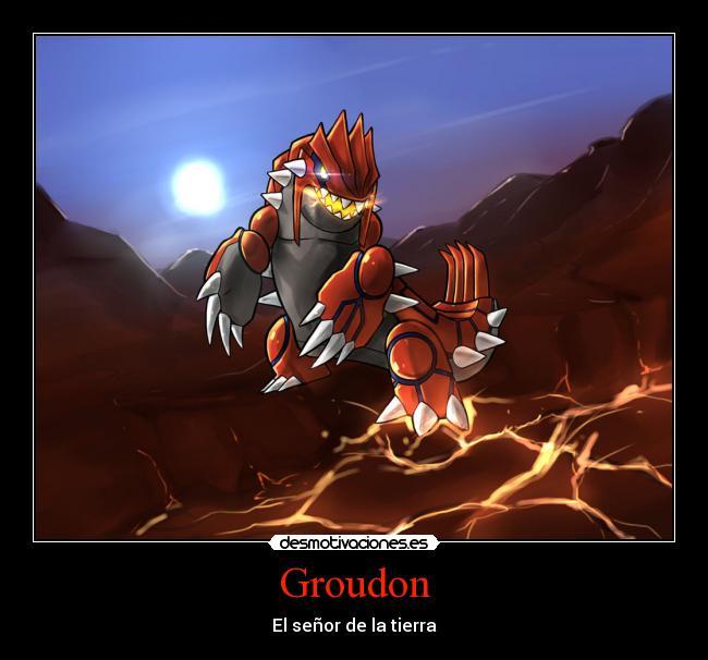 Carteles y Desmotivaciones de pokemon legendario groudonGroudon Real Life
