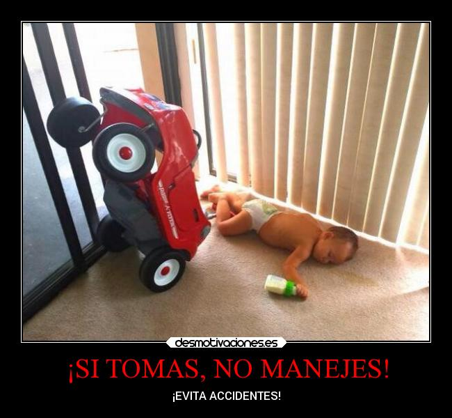 ¡SI TOMAS, NO MANEJES! - ¡EVITA ACCIDENTES!