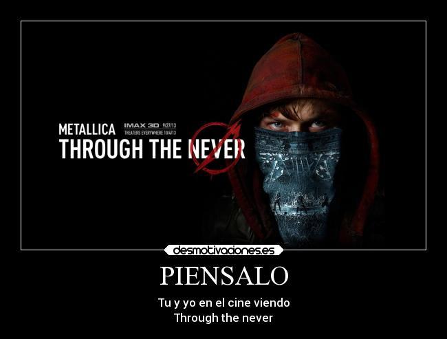 PIENSALO - Tu y yo en el cine viendo Through the never
