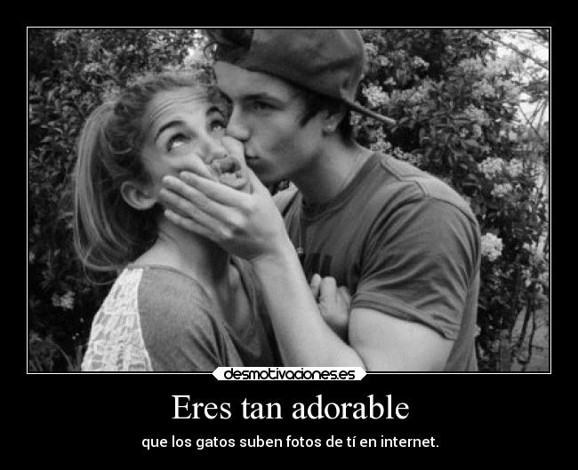 Eres tan adorable -