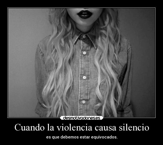 carteles silencio when the vilence causes silence must mistaken think have changed desmotivaciones