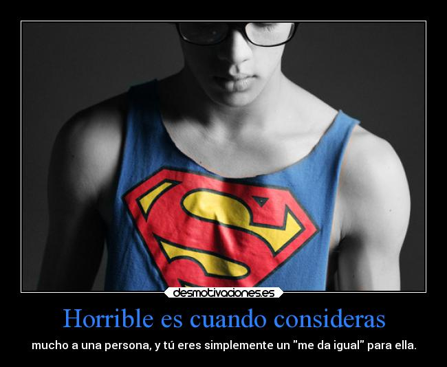 Horrible es cuando consideras -