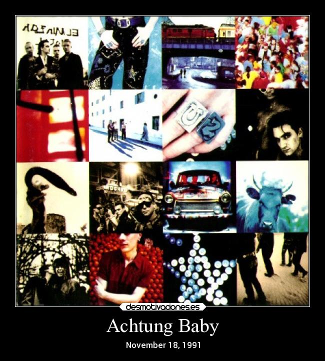 Achtung Baby - November 18, 1991