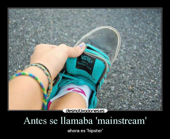 Antes se llamaba mainstream -