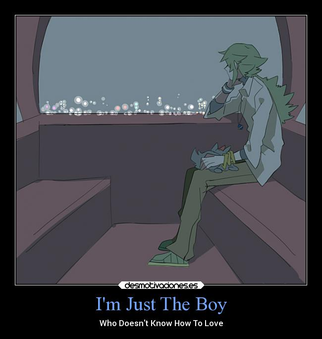Im Just The Boy - Who Doesnt Know How To Love