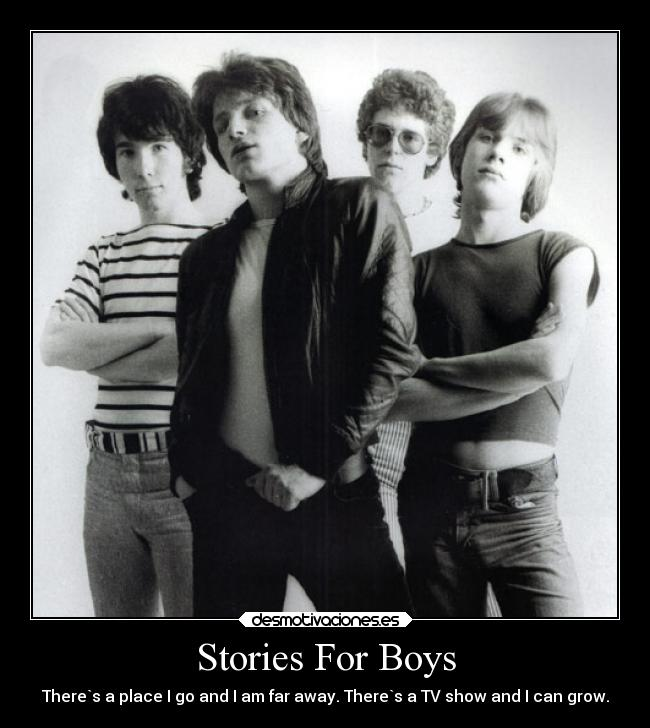 Stories For Boys - There`s a place I go and I am far away. There`s a TV show and I can grow.