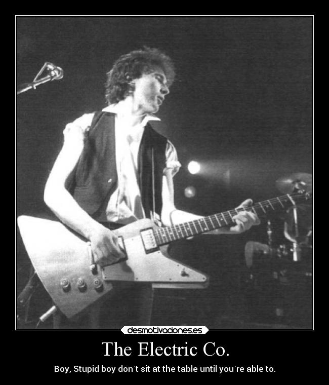 The Electric Co. - Boy, Stupid boy don`t sit at the table until you`re able to.