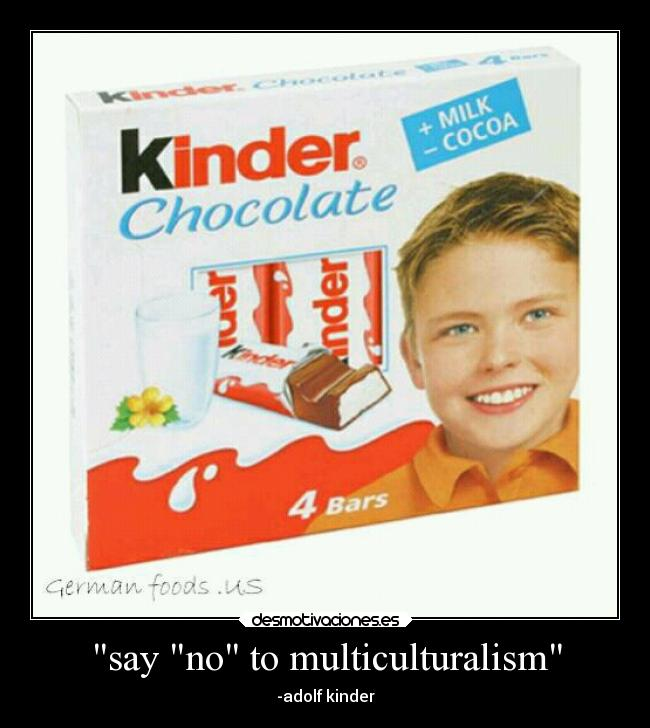 say no to multiculturalism - -adolf kinder
