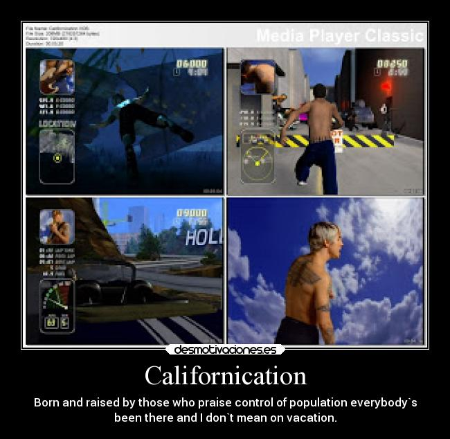 Californication - Born and raised by those who praise control of population everybody`s been there and I don`t mean on vacation.