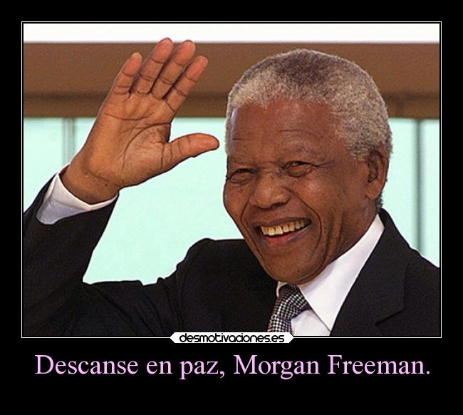 Descanse en paz, Morgan Freeman. -