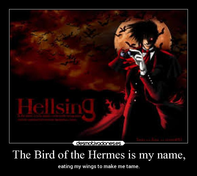 The Bird of the Hermes is my name, -