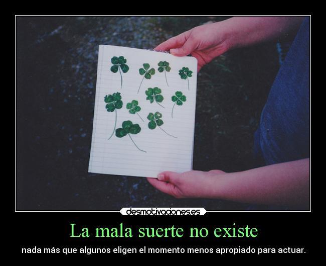 La mala suerte no existe desmotivaciones - Mala suerte en la vida ...