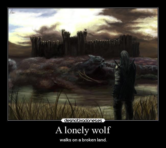 A lonely wolf - walks on a broken land.