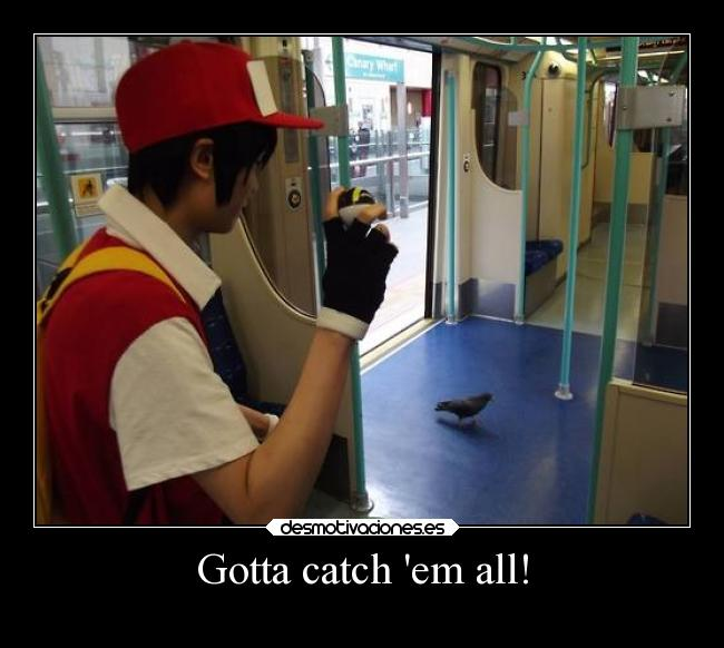 Gotta catch em all! -