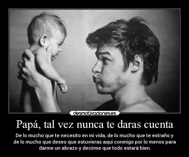 Papá Tal Vez Nunca Te Daras Cuenta Desmotivaciones