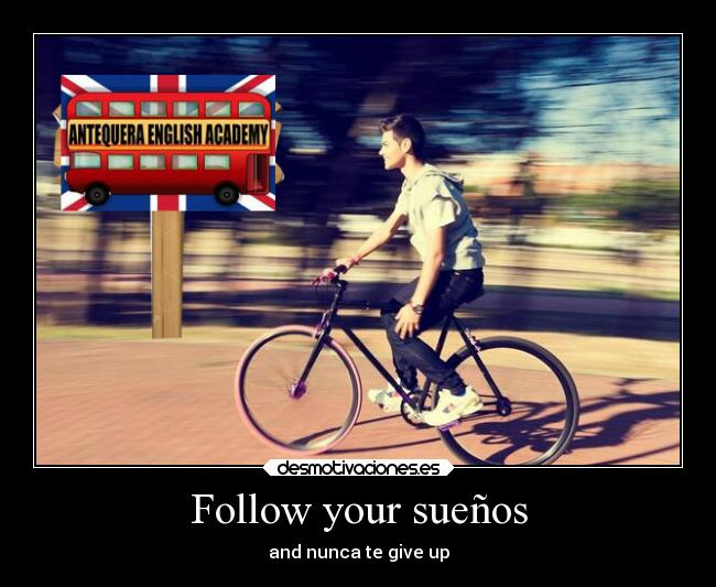 Follow your sueños - and nunca te give up