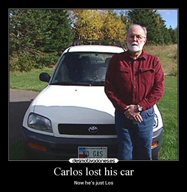 Carlos lost his car - Now hes just Los