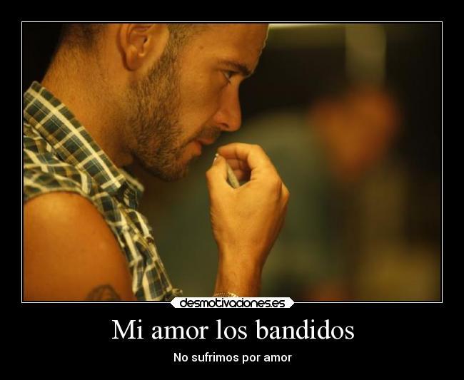 Mi Amor Los Bandidos Desmotivaciones