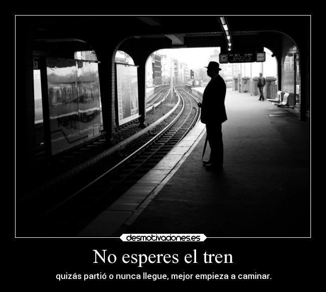No Esperes El Tren Desmotivaciones