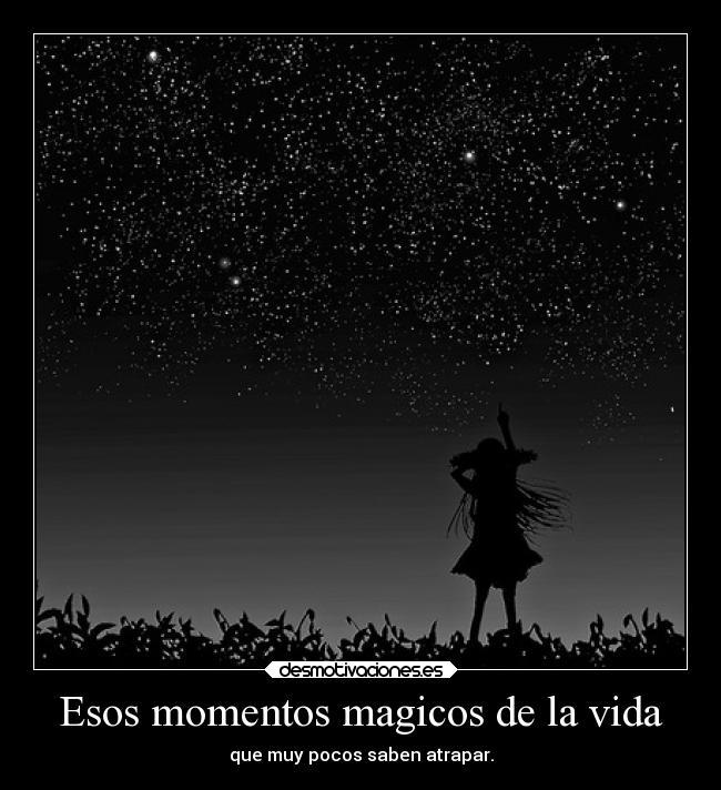 Esos momentos magicos de la vida desmotivaciones - Momentosdelibertad es ...